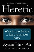 bokomslag Heretic - why islam needs a reformation now