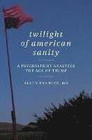 bokomslag Twilight of American Sanity: A Psychiatrist Analyzes the Age of Trump