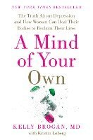 bokomslag A Mind of Your Own: The Truth about Depression and How Women Can Heal Their Bodies to Reclaim Their Lives