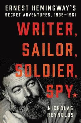 bokomslag Writer, sailor, soldier, spy - ernest hemingways secret adventures, 1935-19