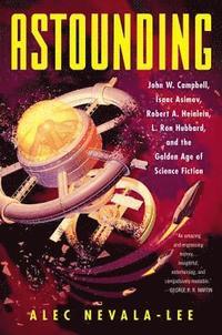 bokomslag Astounding: John W. Campbell, Isaac Asimov, Robert A. Heinlein, L. Ron Hubbard, and the Golden Age of Science Fiction