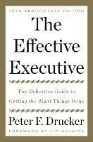 bokomslag The Effective Executive: The Definitive Guide to Getting the Right Things Done