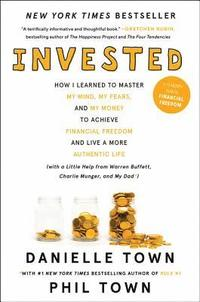 bokomslag Invested: How I Learned to Master My Mind, My Fears, and My Money to Achieve Financial Freedom and Live a More Authentic Life (with a Little Help from Warren Buffett, Charlie Munger, and My Dad)