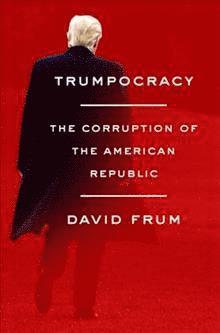 bokomslag Trumpocracy: The Corruption of the American Republic