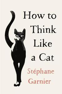 bokomslag How to Think Like a Cat