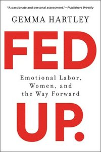 bokomslag Fed Up: Emotional Labor, Women, and the Way Forward
