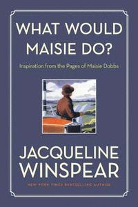 bokomslag What Would Maisie Do?: Inspiration from the Pages of Maisie Dobbs