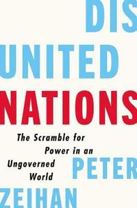 bokomslag Disunited Nations: The Scramble for Power in an Ungoverned World