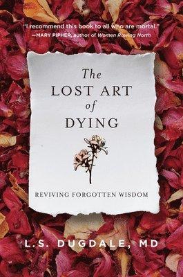 bokomslag The Lost Art of Dying: Reviving Forgotten Wisdom