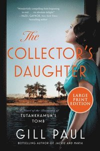 bokomslag The Collector's Daughter: A Novel of the Discovery of Tutankhamun's Tomb