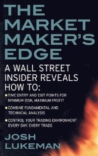 bokomslag The Market Maker's Edge:  A Wall Street Insider Reveals How to:  Time Entry and Exit Points for Minimum Risk, Maximum Profit; Combine Fundamental and Technical Analysis; Control Your Trading Environme