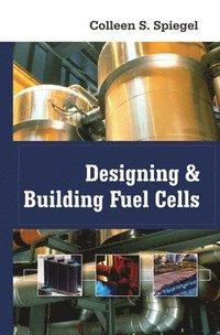 bokomslag Designing and Building Fuel Cells