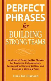 bokomslag Perfect Phrases for Building Strong Teams: Hundreds of Ready-to-Use Phrases for Fostering Collaboration, Encouraging Communication, and Growing a Winning Team