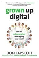 bokomslag Grown up digital: how the net generation is changing your world
