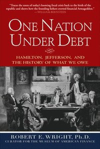 bokomslag One Nation Under Debt: Hamilton, Jefferson, and the History of What We Owe