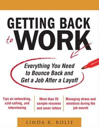 bokomslag Getting Back to Work: Everything You Need to Bounce Back and Get a Job After a Layoff