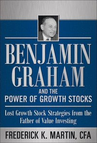 bokomslag Benjamin Graham and the Power of Growth Stocks:  Lost Growth Stock Strategies from the Father of Value Investing