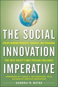 bokomslag The Social Innovation Imperative: Create Winning Products, Services, and Programs that Solve Society's Most Pressing Challenges