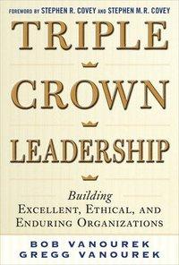 bokomslag Triple crown leadership: building excellent, ethical, and enduring organiza
