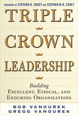 bokomslag Triple Crown Leadership: Building Excellent, Ethical, and Enduring Organizations