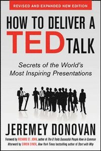 bokomslag How to Deliver a TED Talk: Secrets of the World's Most Inspiring Presentations, revised and expanded new edition, with a foreword by Richard St. John and an afterword by Simon Sinek