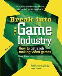 bokomslag Break Into The Game Industry: How to Get A Job Making Video Games