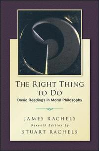 bokomslag The Right Thing To Do: Basic Readings in Moral Philosophy