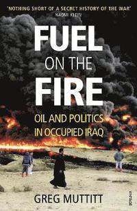 bokomslag Fuel on the fire - oil and politics in occupied iraq