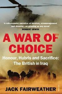 bokomslag A War of Choice: Honour, Hubris and Sacrifice