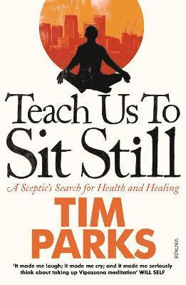 bokomslag Teach us to sit still - a sceptics search for health and healing