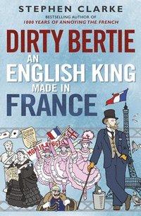 bokomslag Dirty Bertie: An English King Made in France