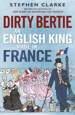 bokomslag Dirty Bertie: An English King Made in France