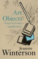 bokomslag Art objects - essays on ecstasy and effrontery