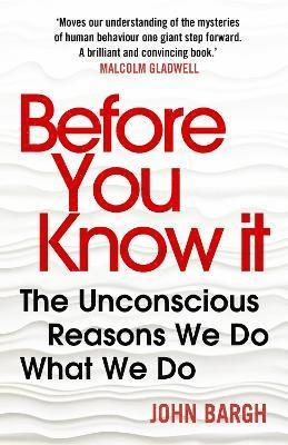 bokomslag Before You Know It: The Unconscious Reasons We Do What We Do