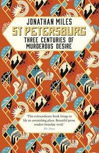 bokomslag St Petersburg: Three Centuries of Murderous Desire