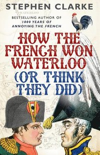 bokomslag How the French Won Waterloo - or Think They Did
