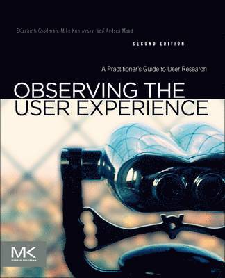 bokomslag Observing the User Experience: A Practitioner's Guide to User Research