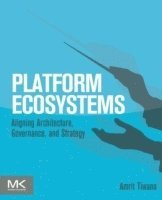 bokomslag Platform Ecosystems: Aligning Architecture, Governance, and Strategy