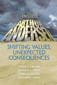 bokomslag Inside Arthur Andersen: Shifting Values, Unexpected Consequences