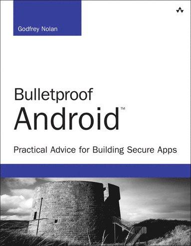 bokomslag Bulletproof Android: Practical Advice for Building Secure Apps