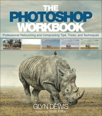bokomslag The Photoshop Workbook: Professional Retouching and Compositing Tips, Tricks, and Techniques