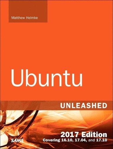 bokomslag Ubuntu Unleashed 2017 Edition : Covering 16.10, 17.04, 17.10