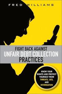 bokomslag Fight Back Against Unfair Debt Collection Practices