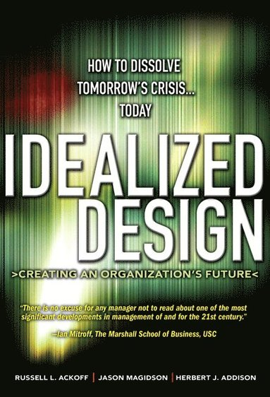 bokomslag Idealized Design: How to Dissolve Tomorrow's Crisis...Today (paperback)