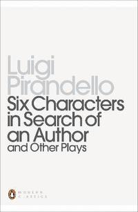 bokomslag Six Characters in Search of an Author and Other Plays