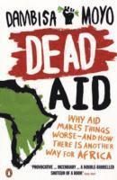 bokomslag Dead aid - why aid is not working and how there is another way for africa