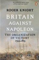 bokomslag Britain against napoleon - the organization of victory, 1793-1815