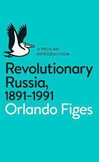 bokomslag Revolutionary Russia, 1891-1991