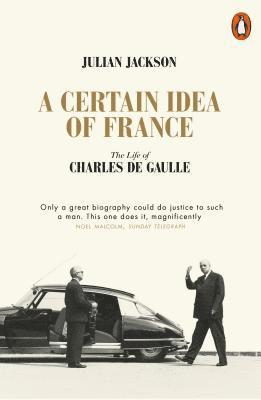 bokomslag A Certain Idea of France: The Life of Charles de Gaulle