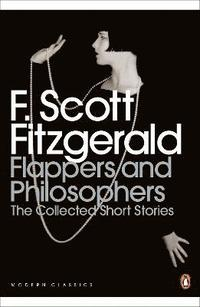 Flappers and philosophers: the collected short stories of f. scott fitzgera